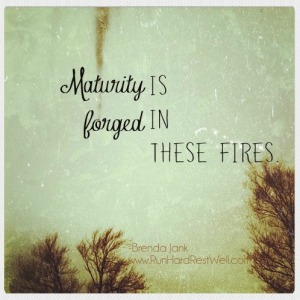 maturity is forged in these fires